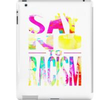 SAY NO TO RACISM - WHITE iPad Case/Skin