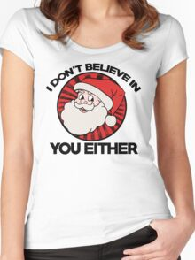 Santa claus doesn't believe in you either  Women's Fitted Scoop T-Shirt