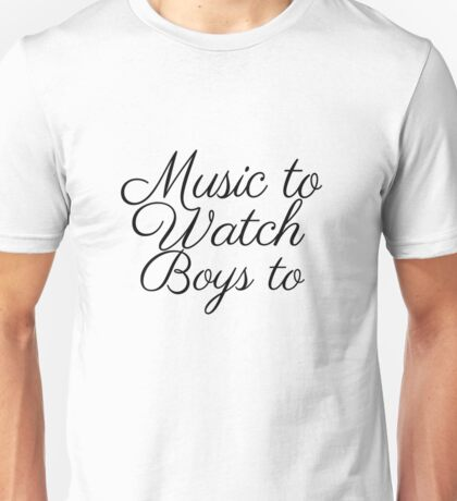 Music To Watch Boys To #1 Unisex T-Shirt