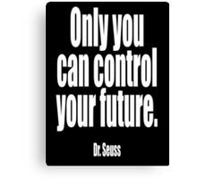 """Dr. Seuss, """"Only you can control your future"""".  Canvas Print"""