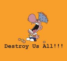 Destroy Us All!!! by masachan