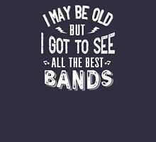 I may be old but I got to see all the best bands Unisex T-Shirt