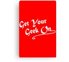 Get your geek on white type tee geek funny nerd Canvas Print