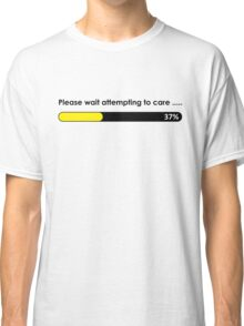 Please wait attempting to care Classic T-Shirt