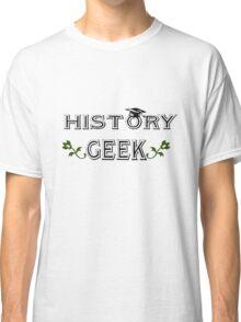History geek geek funny nerd Classic T-Shirt