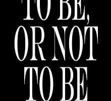 William Shakespeare, play, Hamlet, To be, or not to be by TOM HILL - Designer