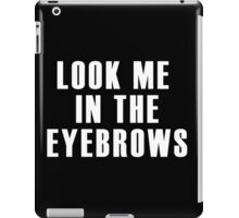 Look me in the eyebrows iPad Case/Skin