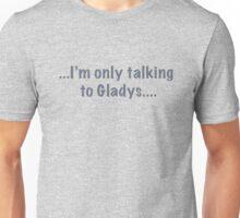 I'm only talking to Gladys Unisex T-Shirt