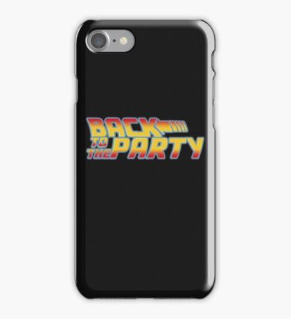 Back to the Party !  iPhone Case/Skin