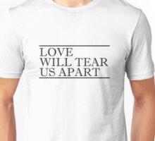 Love Will Tear Us Apart Unisex T-Shirt