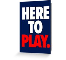 HERE TO PLAY. Greeting Card