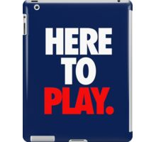 HERE TO PLAY. iPad Case/Skin