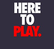 HERE TO PLAY. Unisex T-Shirt