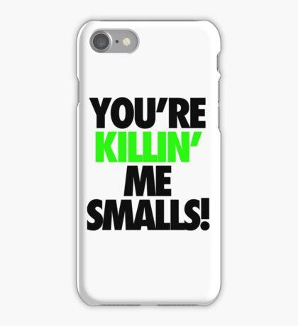 YOU'RE KILLIN' ME SMALLS! iPhone Case/Skin