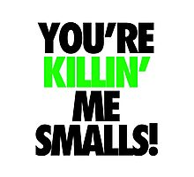 YOU'RE KILLIN' ME SMALLS! Photographic Print