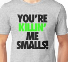 YOU'RE KILLIN' ME SMALLS! Unisex T-Shirt