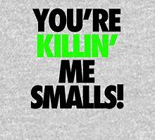 YOU'RE KILLIN' ME SMALLS! Unisex T-Shirt