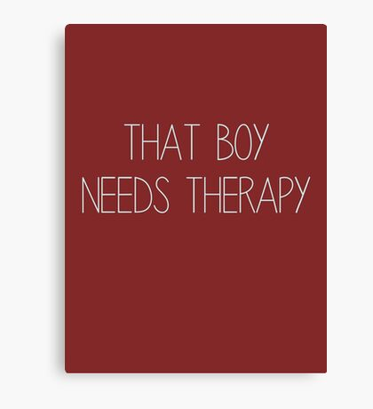 That Boy Needs Therapy Canvas Print