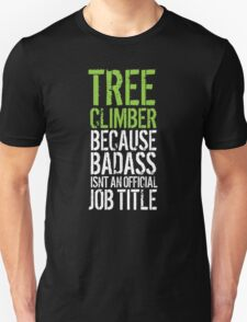 Funny 'Tree Climber Because Badass Isn't a Job Title' T-Shirt for Tree Service Workers T-Shirt