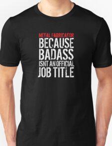 Fun 'Metal Fabricator because Badass Isn't an Official Job Title' Tshirt, Accessories and Gifts T-Shirt