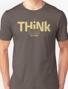 I THINK I'm a Sofa Unisex T-Shirt