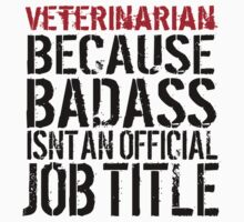 Funny 'Veterinarian Because Badass Isn't a Job Title' T-Shirt for Veterinarians by Albany Retro