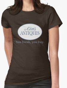 Kim's Antiques Shirt – You Break, You Buy Womens Fitted T-Shirt