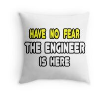 Have No Fear, The Engineer Is Here Throw Pillow