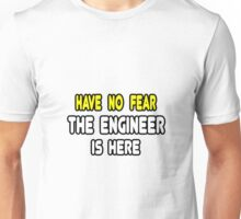 Have No Fear, The Engineer Is Here Unisex T-Shirt