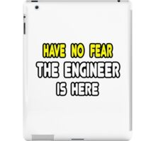 Have No Fear, The Engineer Is Here iPad Case/Skin