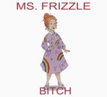 MS. FRIZZLE BITCH by zachattacker