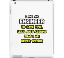 Engineer ... Assume The I Am Never Wrong iPad Case/Skin