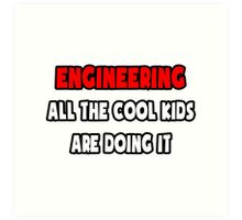 Engineering ... All The Cool Kids Are Doing It Art Print