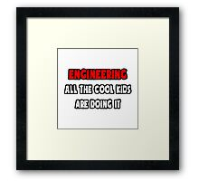 Engineering ... All The Cool Kids Are Doing It Framed Print