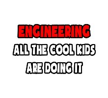 Engineering ... All The Cool Kids Are Doing It Photographic Print