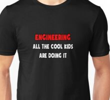 Engineering ... All The Cool Kids Are Doing It Unisex T-Shirt