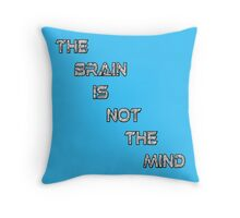 The Brain Is Not The Mind Throw Pillow