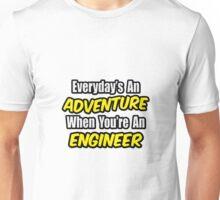 Everyday's An Adventure .. Engineer Unisex T-Shirt