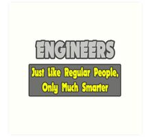 Engineers .. Regular People, Only Much Smarter Art Print