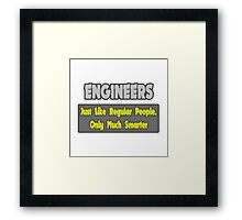 Engineers .. Regular People, Only Much Smarter Framed Print