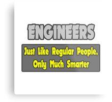 Engineers .. Regular People, Only Much Smarter Metal Print