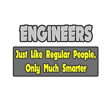 Engineers .. Regular People, Only Much Smarter Photographic Print