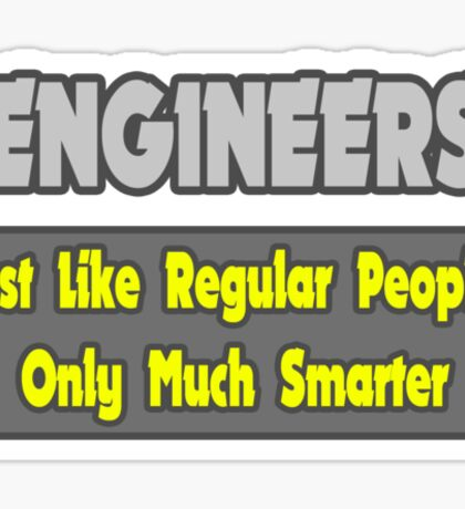 Engineers .. Regular People, Only Much Smarter Sticker
