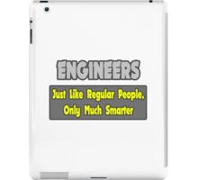 Engineers .. Regular People, Only Much Smarter iPad Case/Skin