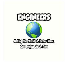 Engineers ... Making the World a Better Place Art Print