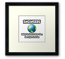Engineers ... Making the World a Better Place Framed Print