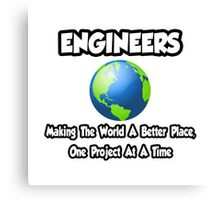 Engineers ... Making the World a Better Place Canvas Print