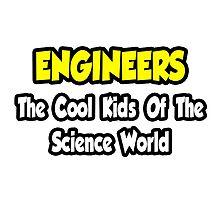 Engineers .. Cool Kids of Science World by TKUP22