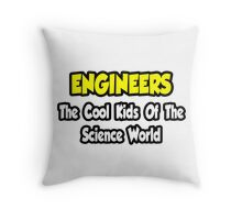 Engineers .. Cool Kids of Science World Throw Pillow