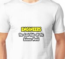 Engineers .. Cool Kids of Science World Unisex T-Shirt